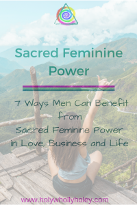 Sacred Feminine Power Blog - 7 Ways Men Can Benefit from Sacred Feminine Power in Love, Business and Life